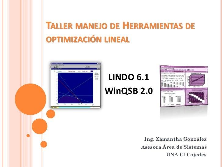 TALLER MANEJO DE HERRAMIENTAS DEOPTIMIZACIÓN LINEAL             LINDO 6.1             WinQSB 2.0                       Ing...