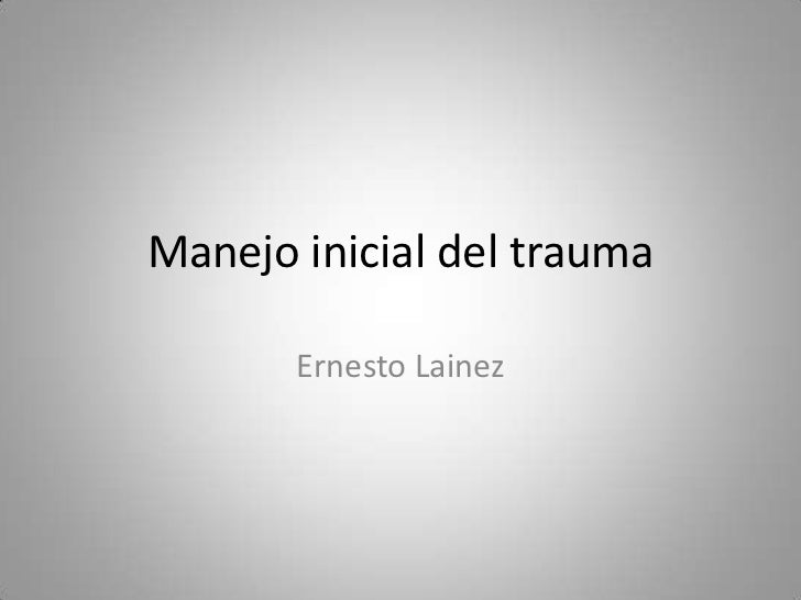 Manejo inicial del trauma       Ernesto Lainez