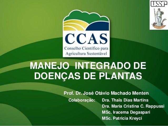 MANEJO INTEGRADO DEDOENÇAS DE PLANTASProf. Dr. José Otávio Machado MentenColaboração: Dra. Thaïs Dias MartinsDra. Maria Cr...