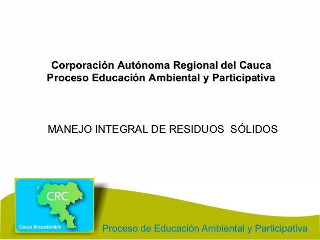 Corporación Autónoma Regional del CaucaCorporación Autónoma Regional del Cauca Proceso Educación Ambiental y Participativa...