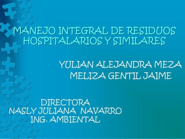 MANEJO INTEGRAL DE RESIDUOS HOSPITALARIOS Y SIMILARES         YULIAN ALEJANDRA MEZA           MELIZA GENTIL JAIME       DI...