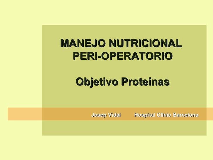Josep Vidal  Hospital Clínic Barcelona MANEJO NUTRICIONAL  PERI-OPERATORIO Objetivo Proteínas