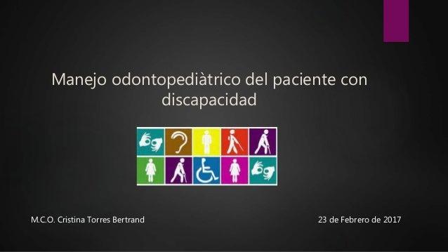 Manejo odontopediàtrico del paciente con discapacidad 23 de Febrero de 2017M.C.O. Cristina Torres Bertrand