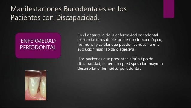 Manifestaciones Bucodentales en los Pacientes con Discapacidad. ENFERMEDAD PERIODONTAL En el desarrollo de la enfermedad p...