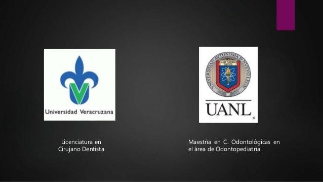 Licenciatura en Cirujano Dentista Maestrìa en C. Odontològicas en el área de Odontopediatrìa