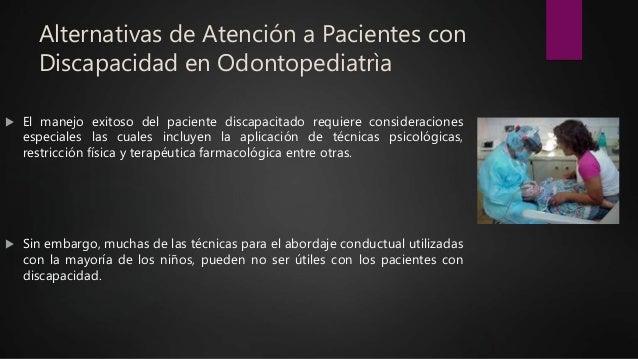Alternativas de Atención a Pacientes con Discapacidad en Odontopediatrìa  El manejo exitoso del paciente discapacitado re...