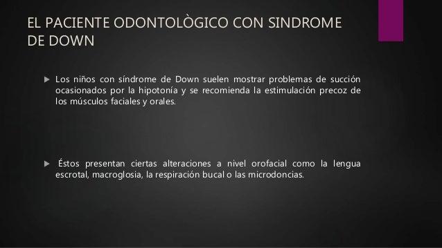 EL PACIENTE ODONTOLÒGICO CON SINDROME DE DOWN  Los niños con síndrome de Down suelen mostrar problemas de succión ocasion...