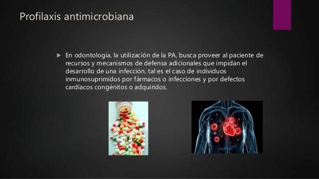 Profilaxis antimicrobiana  En odontología, la utilización de la PA, busca proveer al paciente de recursos y mecanismos de...