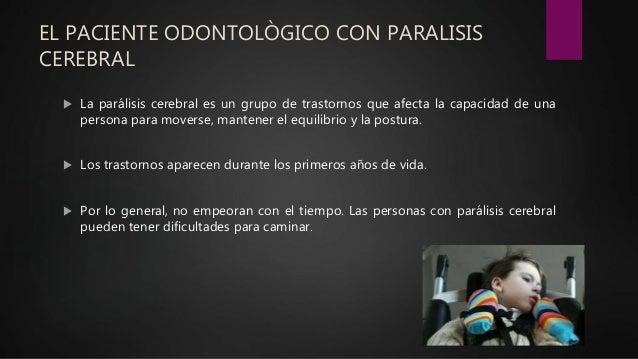EL PACIENTE ODONTOLÒGICO CON PARALISIS CEREBRAL  La parálisis cerebral es un grupo de trastornos que afecta la capacidad ...