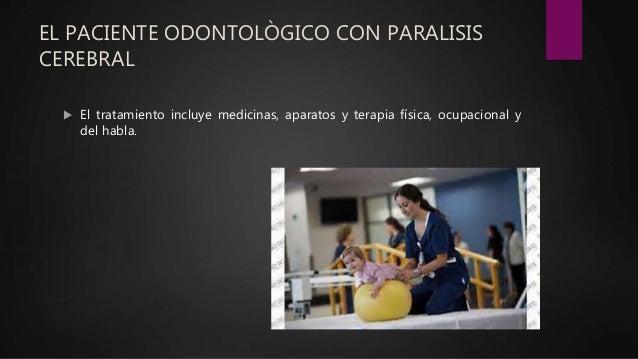 EL PACIENTE ODONTOLÒGICO CON PARALISIS CEREBRAL  El tratamiento incluye medicinas, aparatos y terapia física, ocupacional...