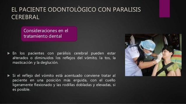 EL PACIENTE ODONTOLÒGICO CON PARALISIS CEREBRAL  En los pacientes con parálisis cerebral pueden estar alterados o diminui...