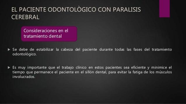 EL PACIENTE ODONTOLÒGICO CON PARALISIS CEREBRAL  Se debe de estabilizar la cabeza del paciente durante todas las fases de...