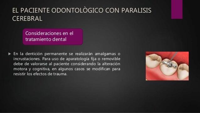 EL PACIENTE ODONTOLÒGICO CON PARALISIS CEREBRAL  En la dentición permanente se realizarán amalgamas o incrustaciones. Par...