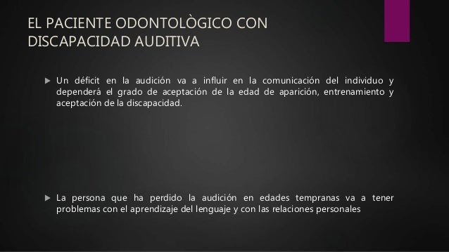 EL PACIENTE ODONTOLÒGICO CON DISCAPACIDAD AUDITIVA  Un déficit en la audición va a influir en la comunicación del individ...