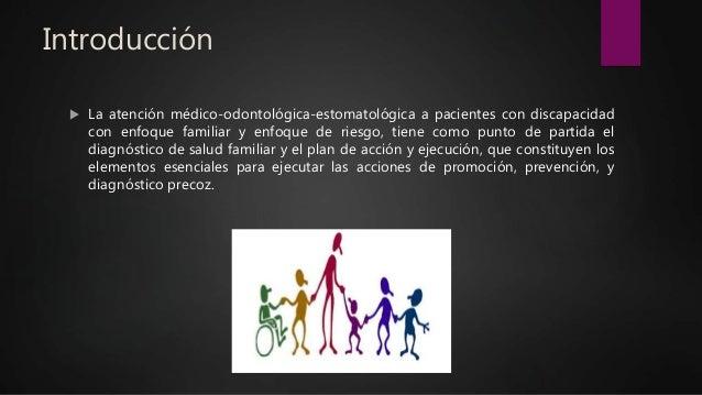 Introducción  La atención médico-odontológica-estomatológica a pacientes con discapacidad con enfoque familiar y enfoque ...