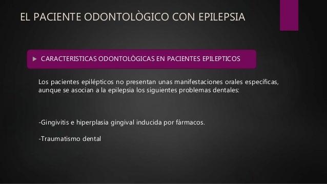 EL PACIENTE ODONTOLÒGICO CON EPILEPSIA  CARACTERISTICAS ODONTOLÒGICAS EN PACIENTES EPILEPTICOS Los pacientes epilépticos ...