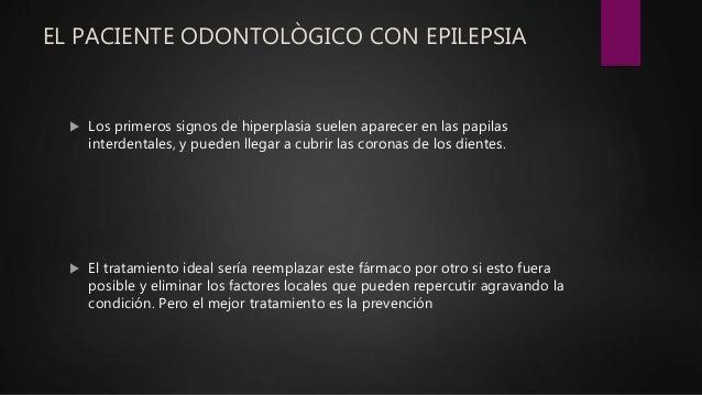 EL PACIENTE ODONTOLÒGICO CON EPILEPSIA  Los primeros signos de hiperplasia suelen aparecer en las papilas interdentales, ...