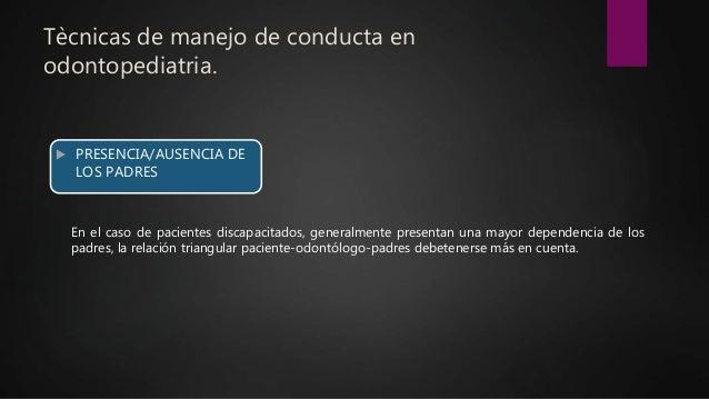 Tècnicas de manejo de conducta en odontopediatria.  PRESENCIA/AUSENCIA DE LOS PADRES En el caso de pacientes discapacitad...