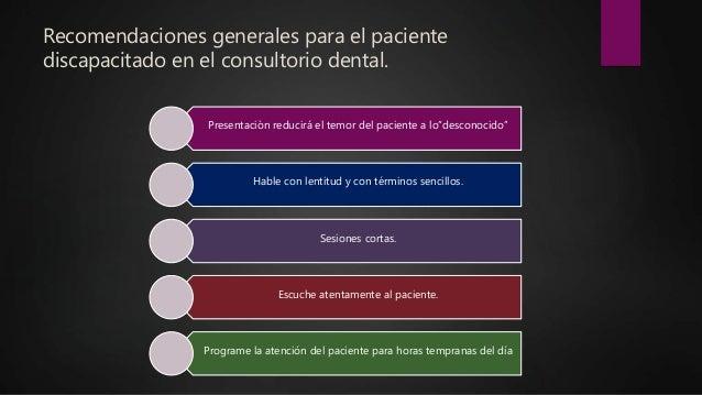Recomendaciones generales para el paciente discapacitado en el consultorio dental. Presentaciòn reducirá el temor del paci...