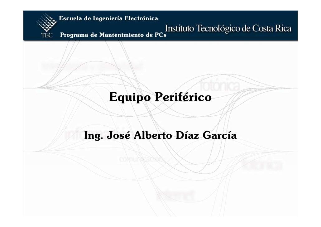 Escuela de Ingeniería Electrónica  Programa de Mantenimiento de PCs                     Equipo Periférico           Ing. J...