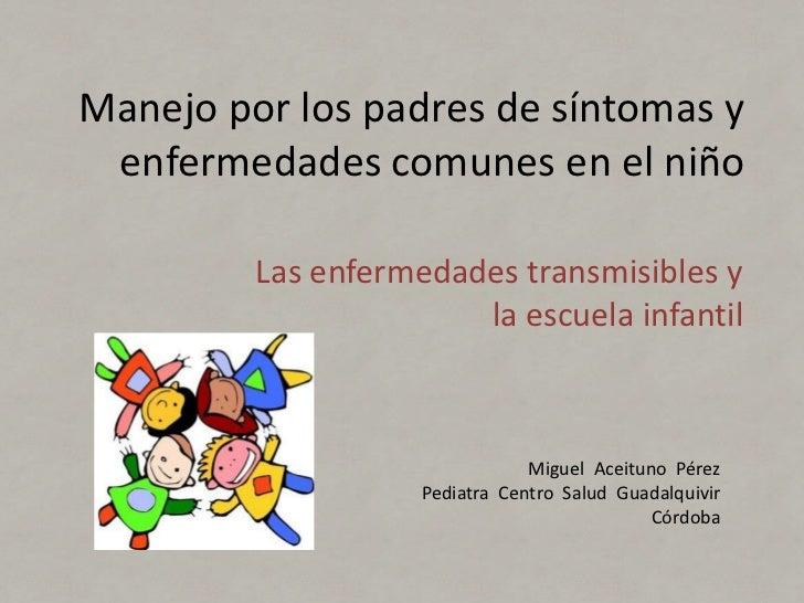 Manejo por los padres de síntomas y enfermedades comunes en el niño         Las enfermedades transmisibles y              ...