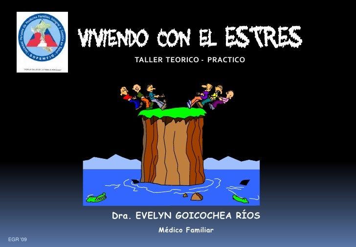 Viviendo con el EstrEs<br />TALLER  TEORICO -  PRACTICO<br />Dra. EVELYN GOICOCHEA RÍOS<br />Médico Familiar<br />EGR '09<...