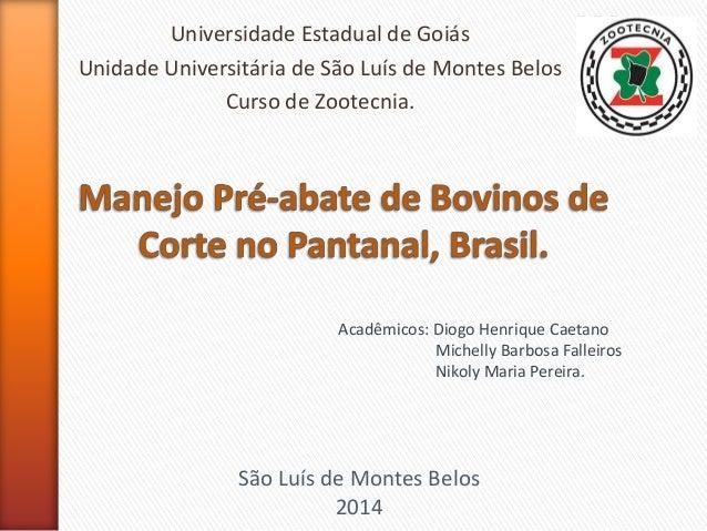 Universidade Estadual de Goiás  Unidade Universitária de São Luís de Montes Belos  Curso de Zootecnia.  Acadêmicos: Diogo ...