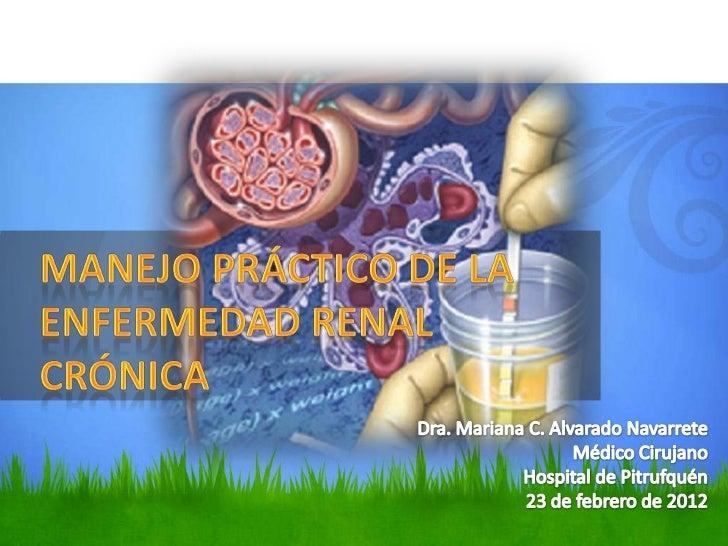 GENERALIDADES• Alteración funcional y/o estructural del riñón• Frecuentemente en coexistencia con otras  patologías (diabe...