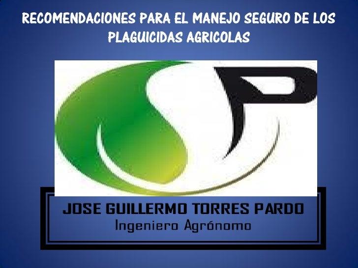 RECOMENDACIONES PARA EL MANEJO SEGURO DE LOS           PLAGUICIDAS AGRICOLAS