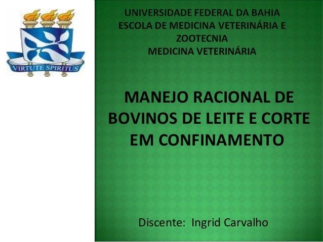 MANEJO RACIONAL DE BOVINOS DE LEITE E CORTE EM CONFINAMENTO Discente: Ingrid Carvalho