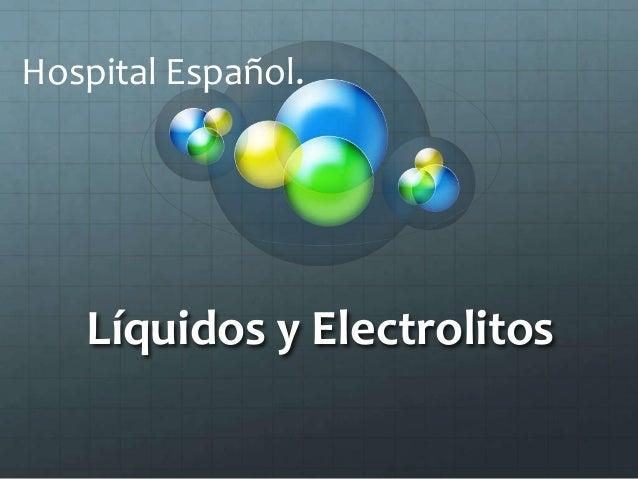 Líquidos y Electrolitos Hospital Español.