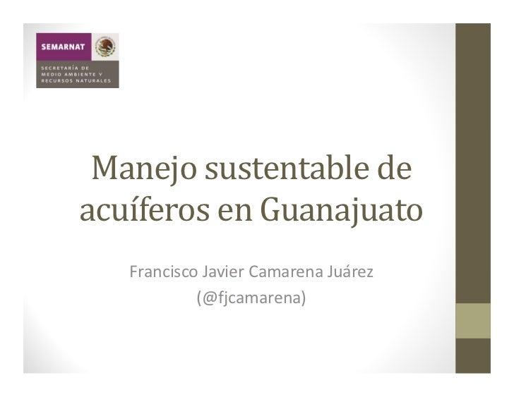 ManejosustentabledeacuíferosenGuanajuato   FranciscoJavierCamarenaJuárez            (@fjcamarena)