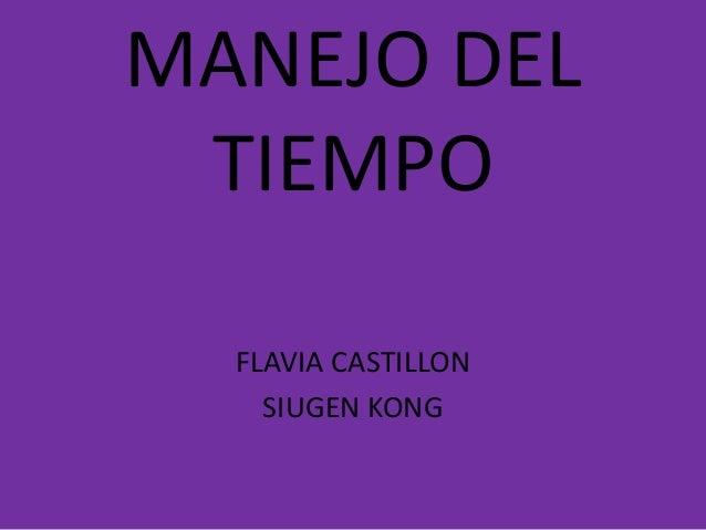 MANEJO DEL TIEMPO FLAVIA CASTILLON SIUGEN KONG
