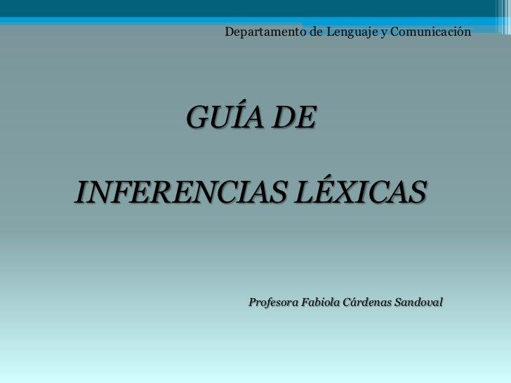 Departamento de Lenguaje y Comunicación     GUÍA DEINFERENCIAS LÉXICAS           Profesora Fabiola Cárdenas Sandoval