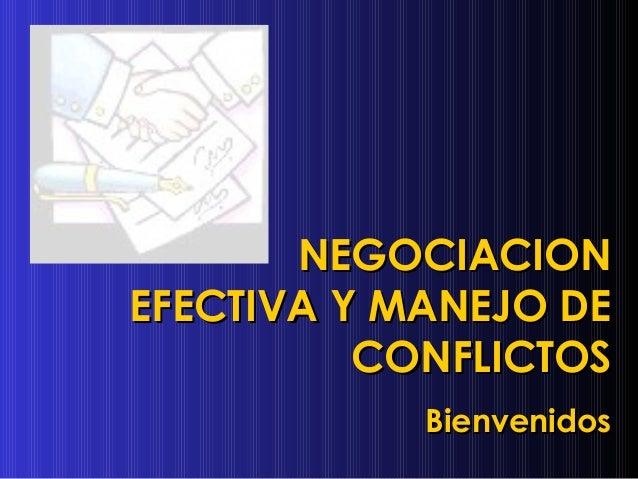 NEGOCIACIONNEGOCIACION EFECTIVA Y MANEJO DEEFECTIVA Y MANEJO DE CONFLICTOSCONFLICTOS BienvenidosBienvenidos