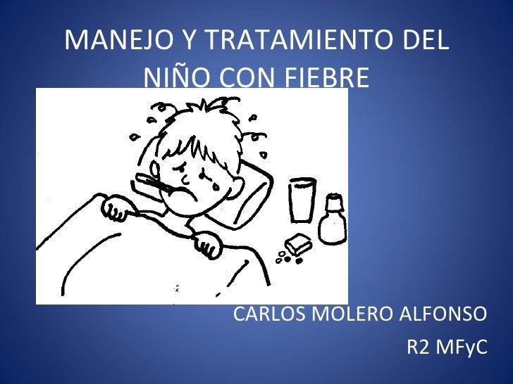 MANEJO Y TRATAMIENTO DEL NIÑO CON FIEBRE CARLOS MOLERO ALFONSO R2 MFyC