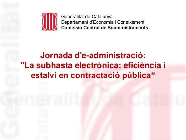 """Jornada d'e-administració: """"La subhasta electrònica: eficiència i estalvi en contractació pública"""" Generalitat de Cataluny..."""