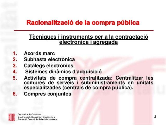 2 Generalitat de Catalunya Departament d'Economia i Coneixement Comissió Central de Subministraments Tècniques i instrumen...