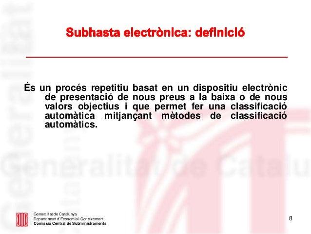 8 Generalitat de Catalunya Departament d'Economia i Coneixement Comissió Central de Subministraments És un procés repetiti...