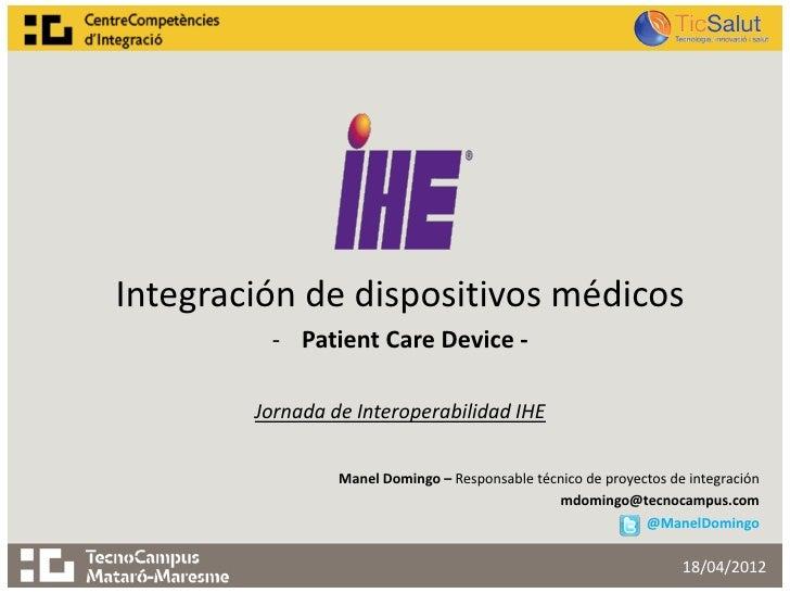 Integración de dispositivos médicos         - Patient Care Device -        Jornada de Interoperabilidad IHE               ...