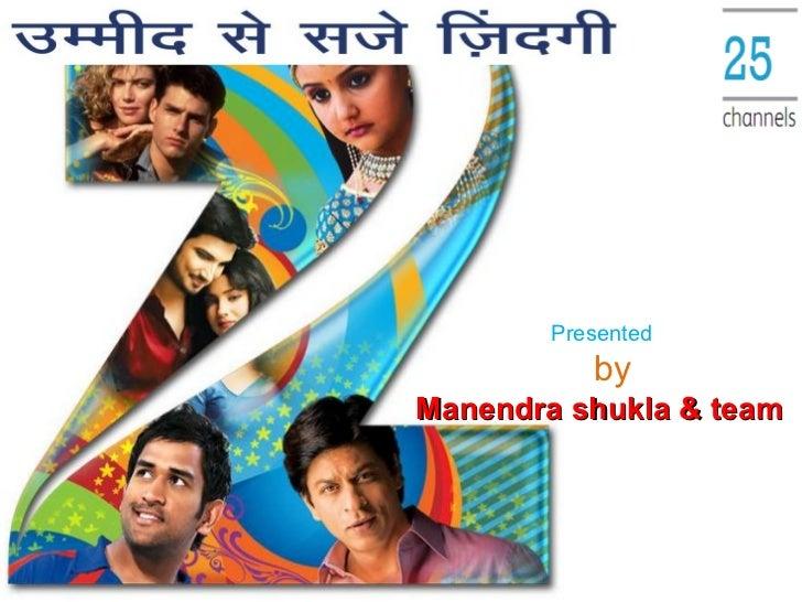 Presented by Manendra shukla & team
