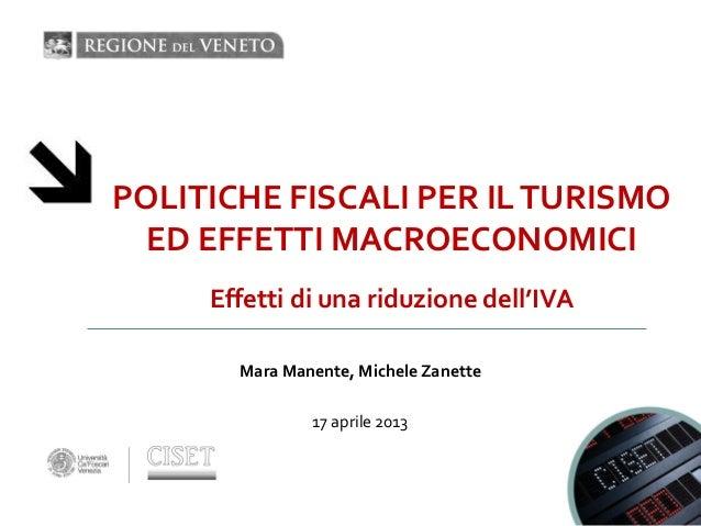 POLITICHE FISCALI PER ILTURISMOED EFFETTI MACROECONOMICIMara Manente, Michele Zanette17 aprile 2013Effetti di una riduzion...