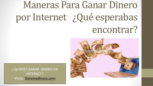Maneras Para Ganar Dinero por Internet ¿Qué esperabas encontrar? ¿QUIERES GANAR DINERO EN INTERNET? Visita: Sistemadinero....