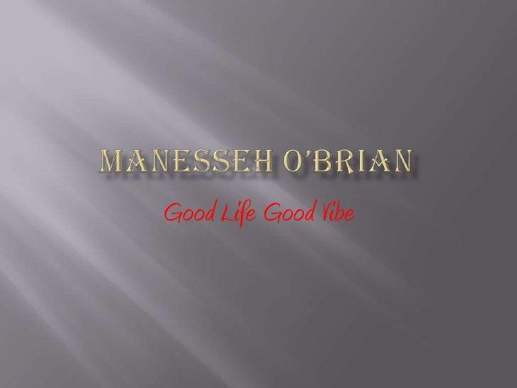 Manesseh O'Brian<br />Good Life Good Vibe<br />
