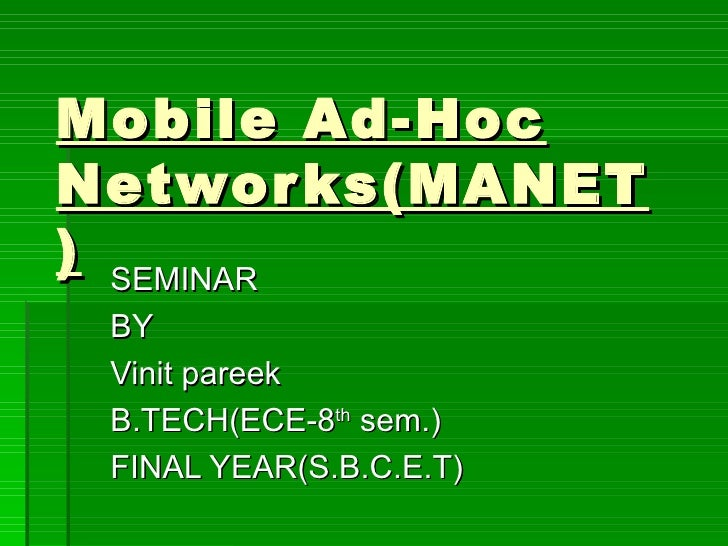 Mobile Ad-Hoc Networks(MANET) SEMINAR  BY  Vinit pareek B.TECH(ECE-8 th  sem.) FINAL YEAR(S.B.C.E.T)