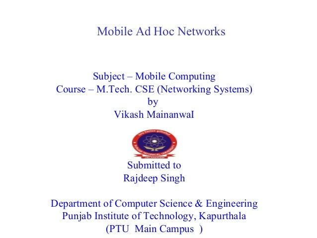Mobile Ad Hoc Networks Subject – Mobile Computing Course – M.Tech. CSE (Networking Systems) by Vikash MainanwaI Submitted ...