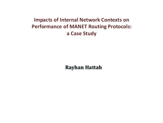 Impacts of Internal Network Contexts on Performance of MANET Routing Protocols: a Case Study Rayhan Hattab