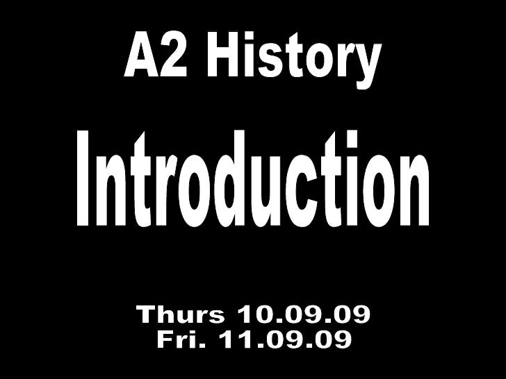 A2 History Thurs 10.09.09 Fri. 11.09.09 Introduction