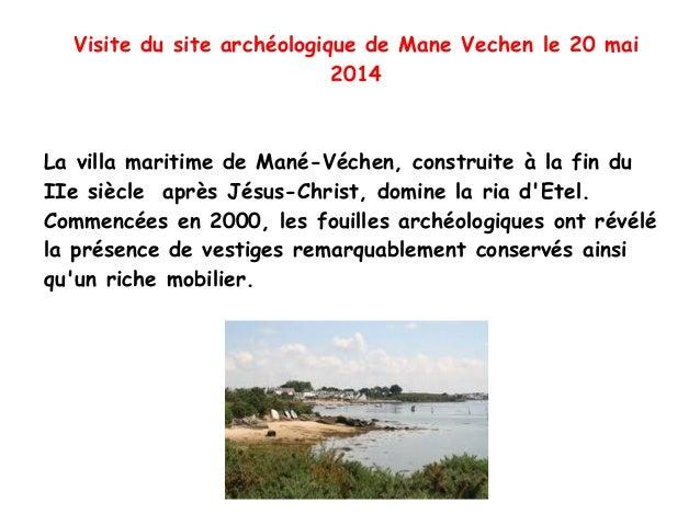 Visite du site archéologique de Mane Vechen le 20 mai 2014 La villa maritime de Mané-Véchen, construite à la fin du IIe si...