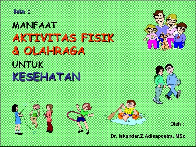 MANFAAT AKTIVITAS FISIKAKTIVITAS FISIK & OLAHRAGA& OLAHRAGA UNTUK KESEHATANKESEHATAN Oleh :Oleh : Dr. Iskandar.Z.Adisapoet...